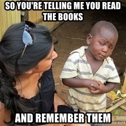 skeptical black kid - so you're telling me you read the books and remember them