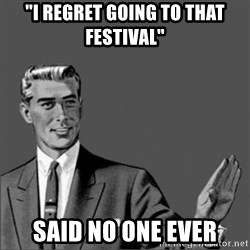 "Chill out slut - ""I regret going to that festival"" Said no one ever"