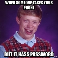 Bad Luck Brian - When someone takes your phone But it hass password