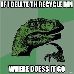 Philosoraptor - if i delete th recycle bin where doess it go