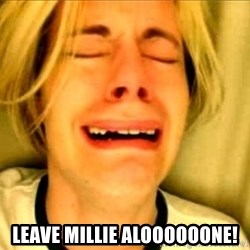 Leave Brittney Alone - leave millie aloooooone!