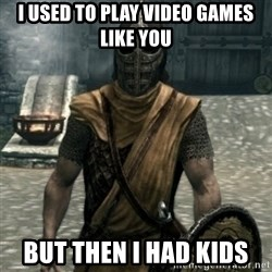 skyrim whiterun guard - I used to play video games like you But then i had kids