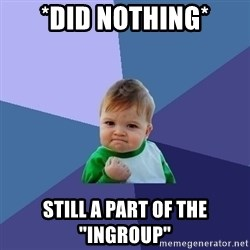 "Success Kid - *Did nothing* Still a part of the ""ingroup"""