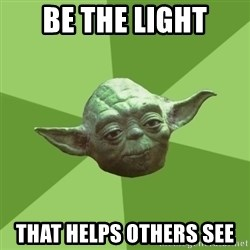 Advice Yoda Gives - Be the light that helps others see