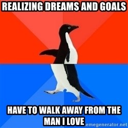 Socially Awesome Awkward Penguin - Realizing dreams and goals Have to walk away from the man i love