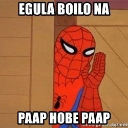 Psst spiderman - Egula boilo na Paap Hobe paap