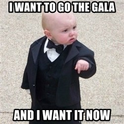 Mafia Baby - I want to go the Gala And I want it now