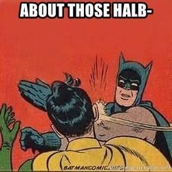 batman slap robin - About those Halb-