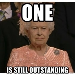 Unimpressed Queen - One is still outstanding