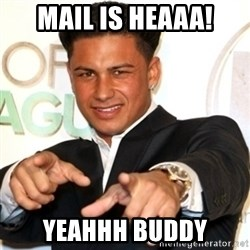 Pauly D Jersey Shore - MAIL is heaaa! yeahhh buddy