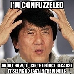 Confused Jackie Chan - I'm confuzzeled about how to use the force because it seems so easy in the movies