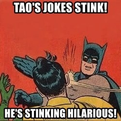 batman slap robin - Tao's jokes stink! He's stinking hilarious!