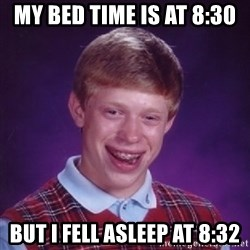 Bad Luck Brian - My bed time is at 8:30 But I fell asleep at 8:32