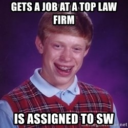 Bad Luck Brian - Gets a job at a top law firm Is assigned to SW