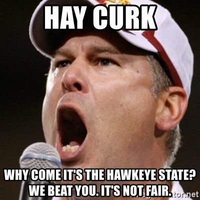 Pauw Whoads - hay curk why come it's the hawkeye state? we beat you. it's not fair.