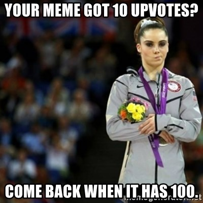 unimpressed McKayla Maroney 2 - your meme got 10 upvotes? come back when it has 100.