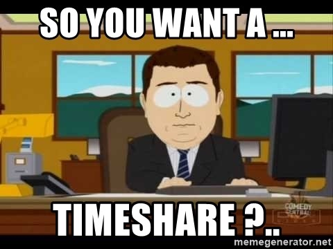 SO YOU WANT A     TIMESHARE ?   - south park aand it's gone | Meme