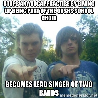 god of punk rock - stops any vocal practise by giving up being part of the CDSHS school choir becomes lead singer of two bands