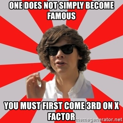 One Does Not Simply Harry S. - ONE DOES NOT SIMPLY BECOME FAMOUS YOU MUST FIRST COME 3RD ON X FACTOR