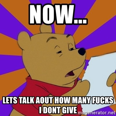 Skeptical Pooh - now... lets talk aout how many fucks i dont give