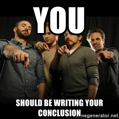 avengers pointing - YOU  SHOULD BE WRITING YOUR CONCLUSION
