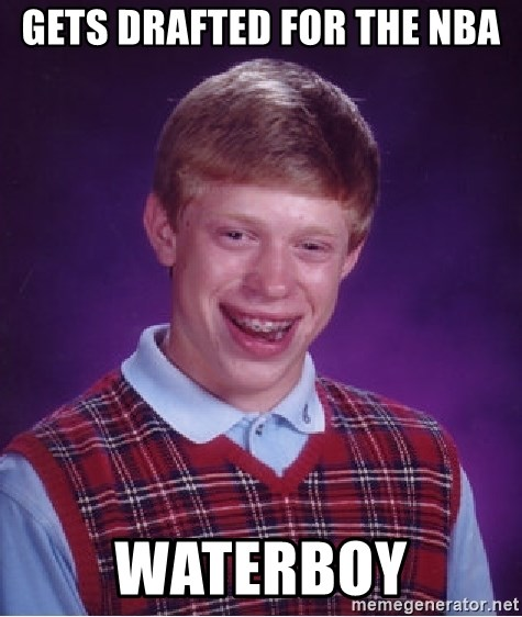 Bad Luck Brian - gets drafted for the nba waterboy