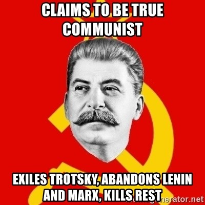 Stalin Says - claims to be true communist exiles trotsky, abandons lenin and marx, kills rest