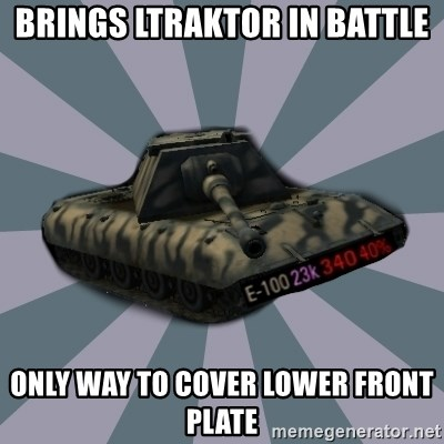 TERRIBLE E-100 DRIVER - Brings ltraktor in battle only way to cover lower front plate