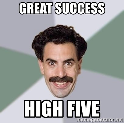 Advice Borat - GREAT SUCCESS  HIGH FIVE