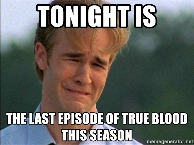 Dawson Crying - Tonight is the last episode of true blood this season