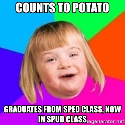 I can count to potato - COUNTS TO POTATO GRADUATES FROM SPED CLASS, NOW IN SPUD CLASS