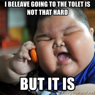 fat chinese kid - I BELEAVE GOING TO THE TOLET IS NOT THAT HARD BUT IT IS