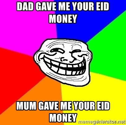 troll face1 - DAD GAVE ME YOUR EID MONEY MUM GAVE ME YOUR EID MONEY