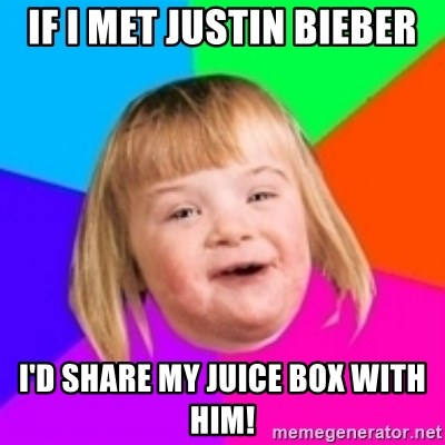 I can count to potato - if i met justin bieber i'd share my juice box with him!