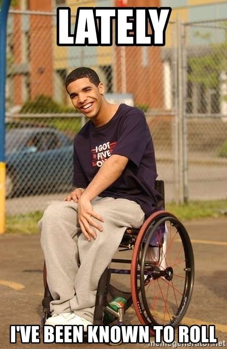 Drake Wheelchair - LAtely I've been known to roll