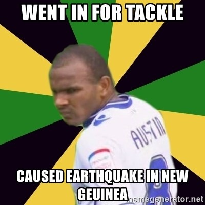 Rodolph Austin - Went in for Tackle caused earthquake in new geuinea