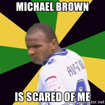 Rodolph Austin - MIchael Brown is scared of me