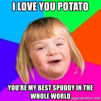 I can count to potato - I love you potato you're my best spuddy in the whole world