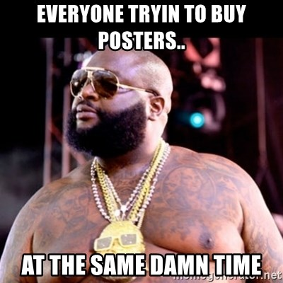 Fat Rick Ross - Everyone tryin to buy posters.. At the same damn time