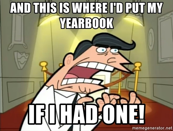 If I had one- Timmy's Dad - and this is where i'd put my yearbook If i had one!