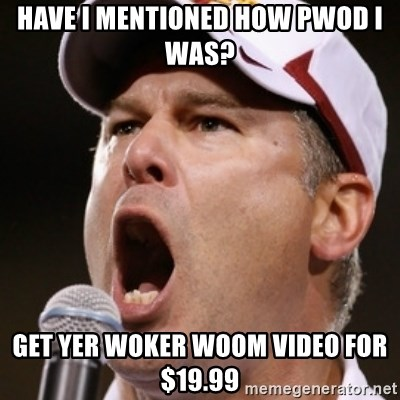 Pauw Whoads - have I mentioned how pwod i was? get yer woker woom video for $19.99