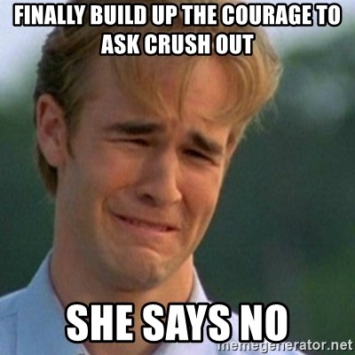 Crying Dawson - Finally build up the courage to ask crush out she says no