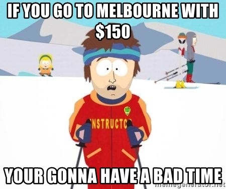 South Park Ski Teacher - IF YOU GO TO MELBOURNE WITH $150 YOUR GONNA HAVE A BAD TIME