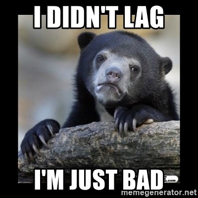 sad bear - I didn't lag I'm just bad