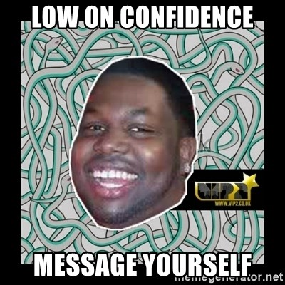 ViP2 Gayle - low on confidence message yourself