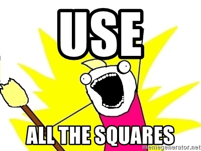X ALL THE THINGS - use all the squares