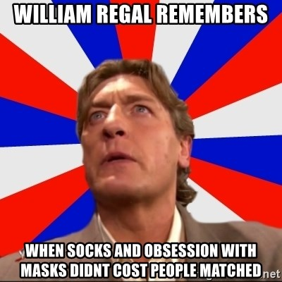 Regal Remembers - William regal remembers when socks and obsession with masks didnt cost people matched