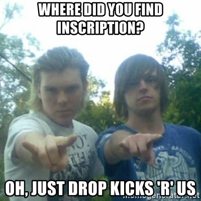 god of punk rock - Where did you find inscription? Oh, just drop kicks 'r' us