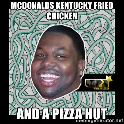 ViP2 Gayle - Mcdonalds kentucky fried chicken and a pizza hut
