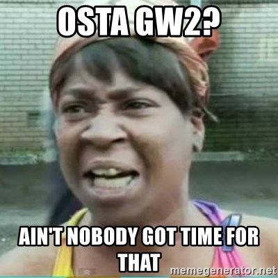 Sweet Brown Meme - osta gw2? ain't nobody got time for that